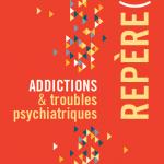 Parution du dernier Guide REPERE(S)de la Fédération Addiction : Addictions et Troubles psychiatriques